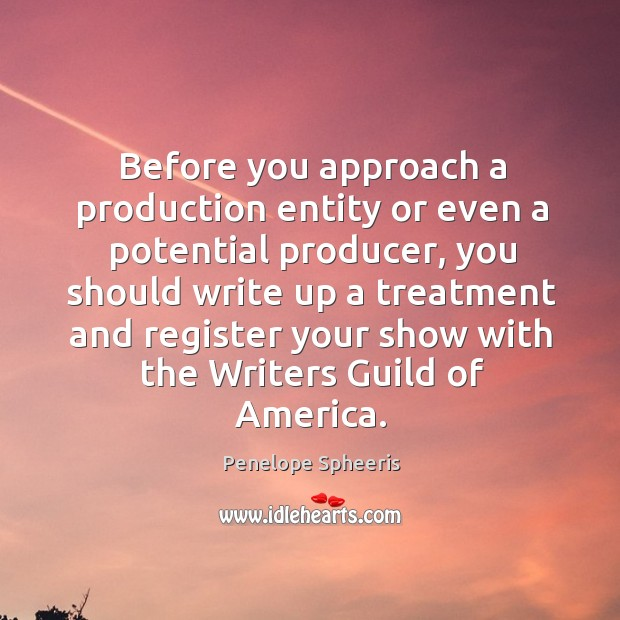 Before you approach a production entity or even a potential producer Penelope Spheeris Picture Quote
