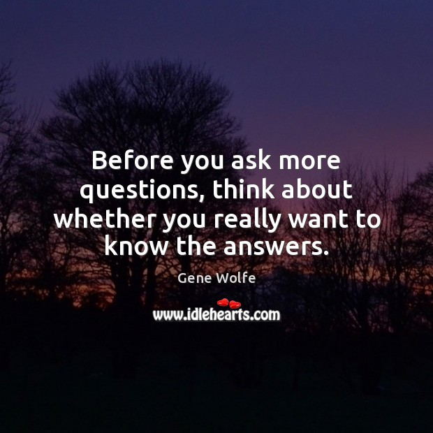 Image, Before you ask more questions, think about whether you really want to know the answers.