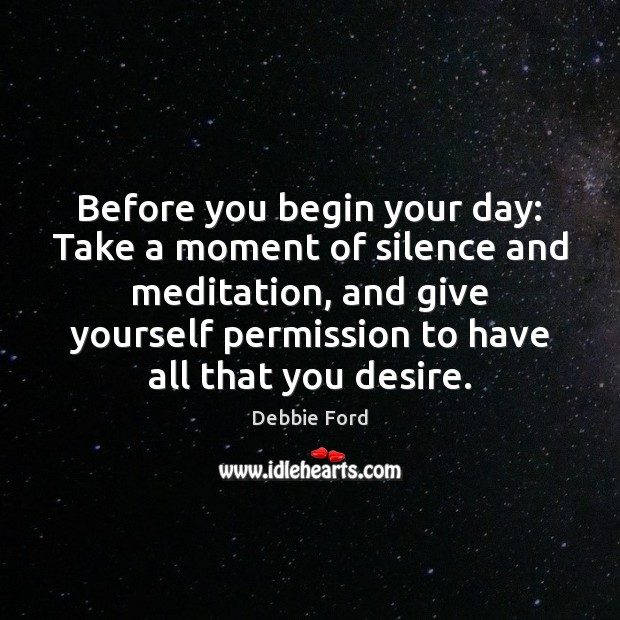 Image, Before you begin your day: Take a moment of silence and meditation,
