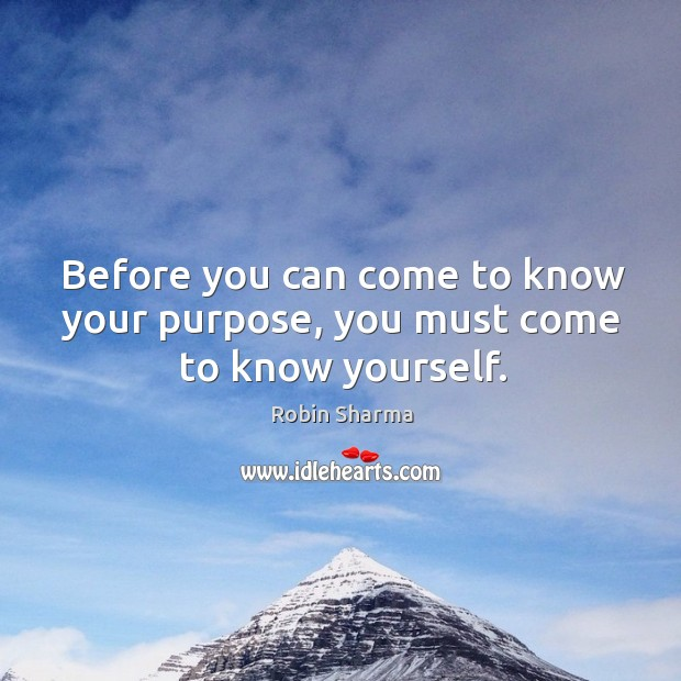 Image, Before you can come to know your purpose, you must come to know yourself.