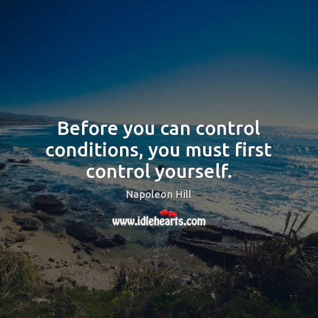 Before you can control conditions, you must first control yourself. Image