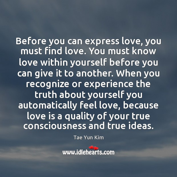 Before you can express love, you must find love. You must know Tae Yun Kim Picture Quote