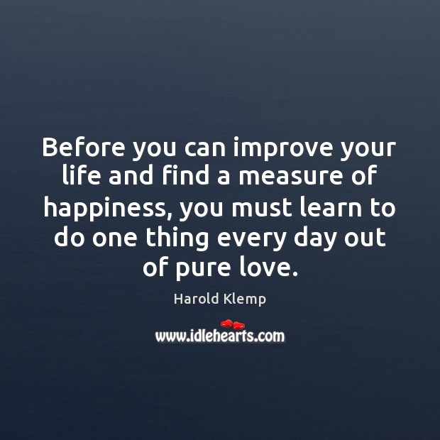 Image, Before you can improve your life and find a measure of happiness,
