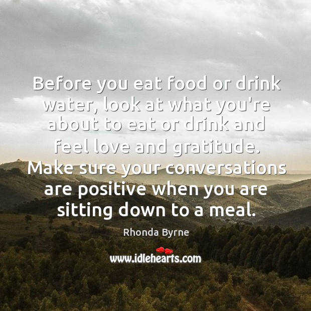 Before you eat food or drink water, look at what you're about Image