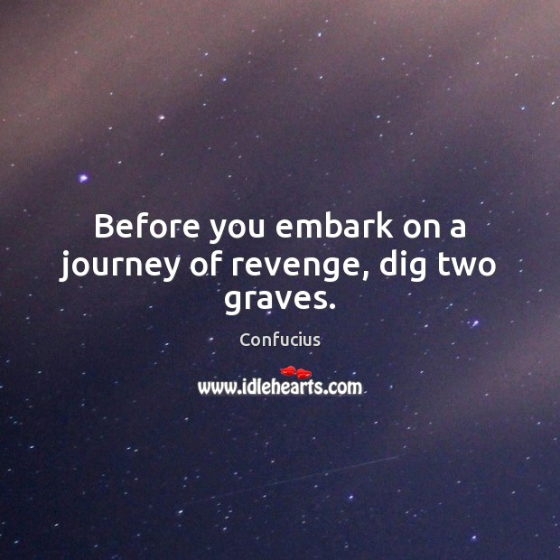 Image, Before you embark on a journey of revenge, dig two graves.