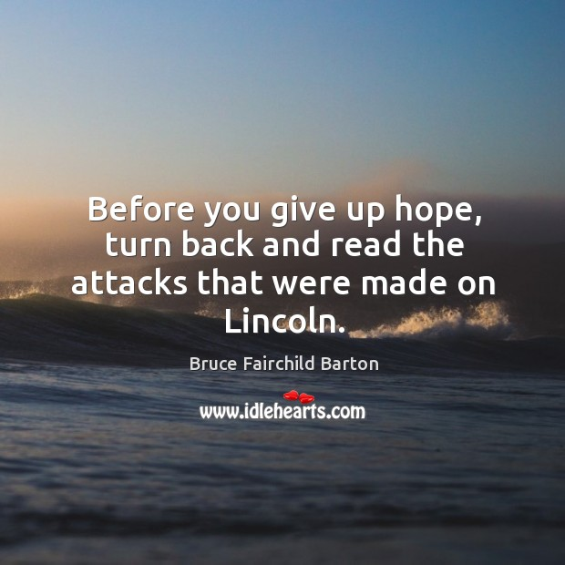 Image, Before you give up hope, turn back and read the attacks that were made on lincoln.
