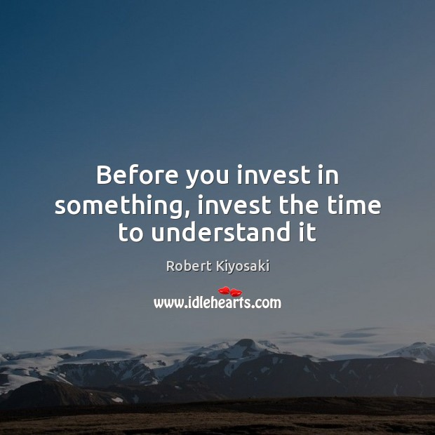 Before you invest in something, invest the time to understand it Image
