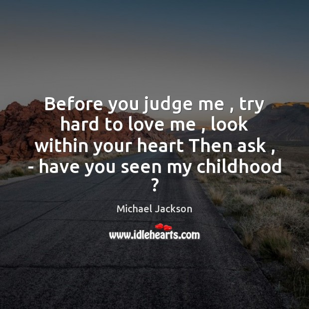 Before you judge me , try hard to love me , look within your Judge Quotes Image