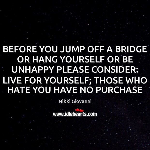 BEFORE YOU JUMP OFF A BRIDGE OR HANG YOURSELF OR BE UNHAPPY Image