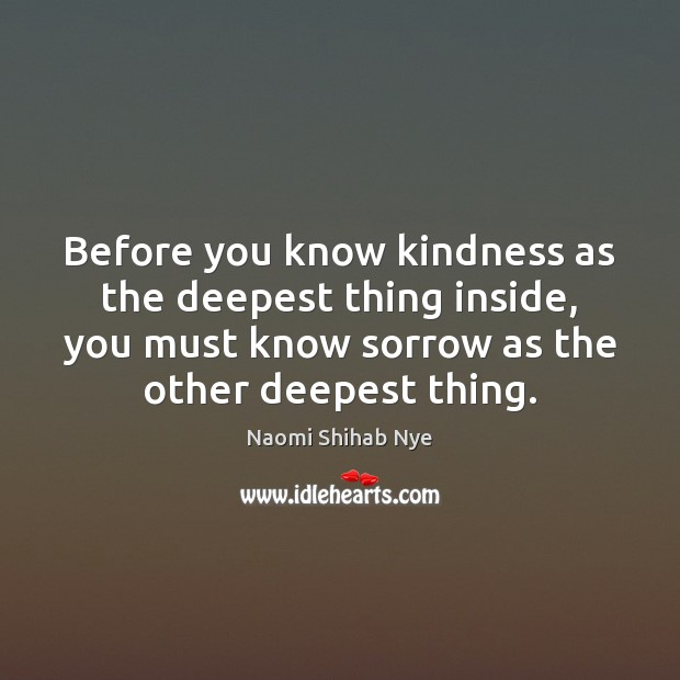 Before you know kindness as the deepest thing inside, you must know Image