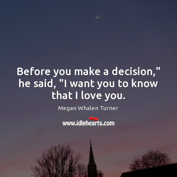 "Image, Before you make a decision,"" he said, ""I want you to know that I love you."