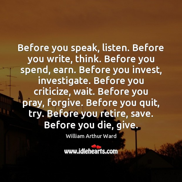 Image, Before you speak, listen. Before you write, think. Before you spend, earn.