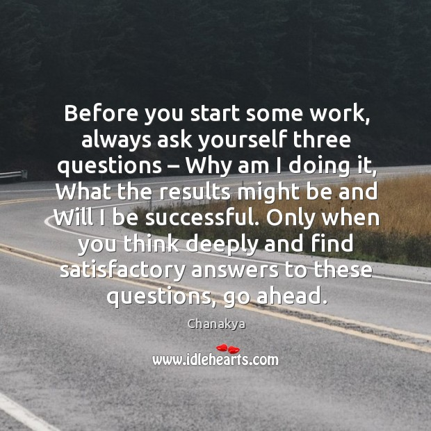 Image, Before you start some work, always ask yourself three questions –