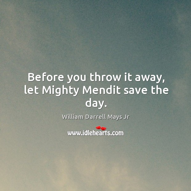 Before you throw it away, let mighty mendit save the day. Image