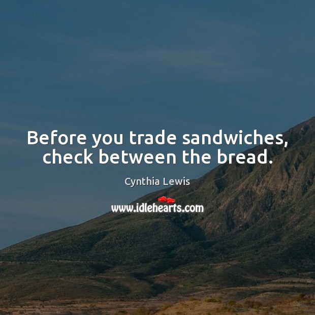 Before you trade sandwiches, check between the bread. Image