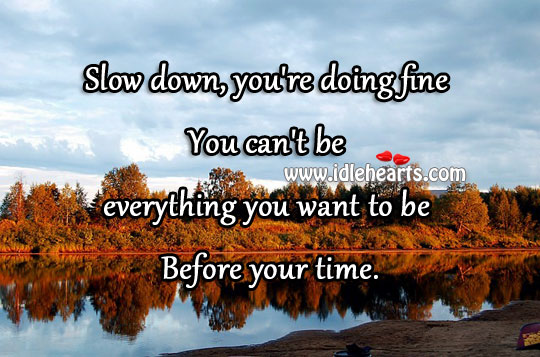 Everything You Want To Be Before Your Time