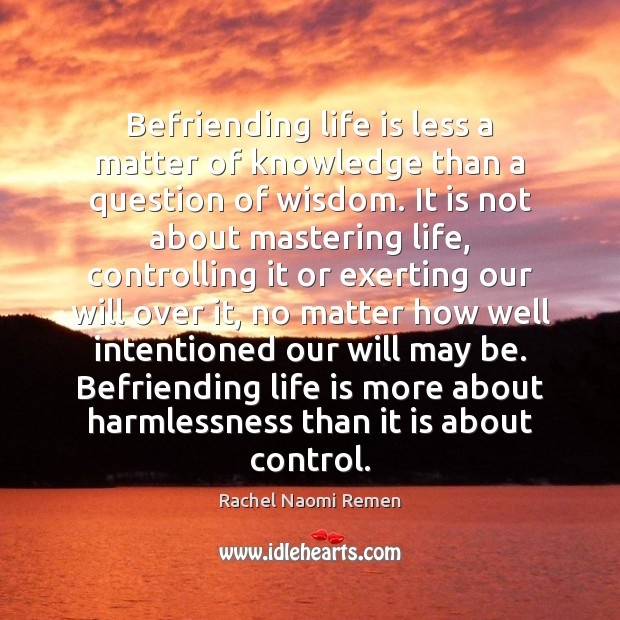 Image, Befriending life is less a matter of knowledge than a question of