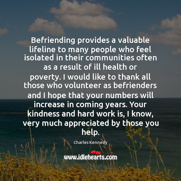 Befriending provides a valuable lifeline to many people who feel isolated in Work Quotes Image