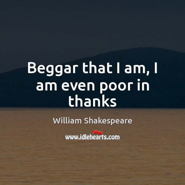 Image, Beggar that I am, I am even poor in thanks