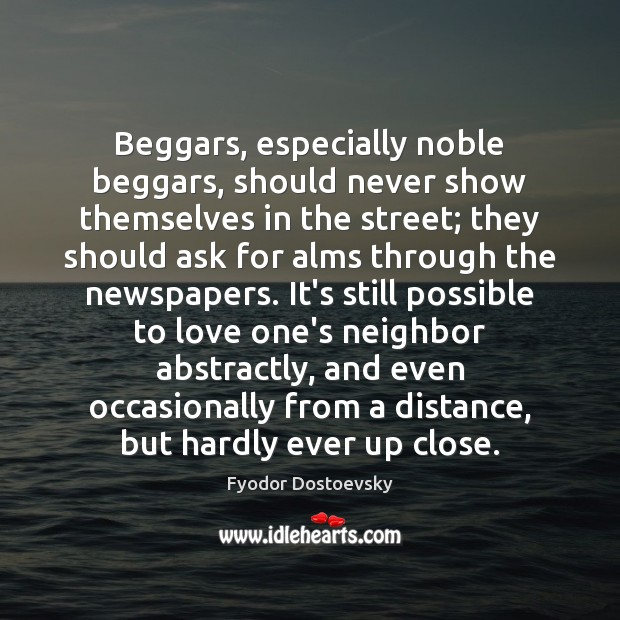 Image, Beggars, especially noble beggars, should never show themselves in the street; they