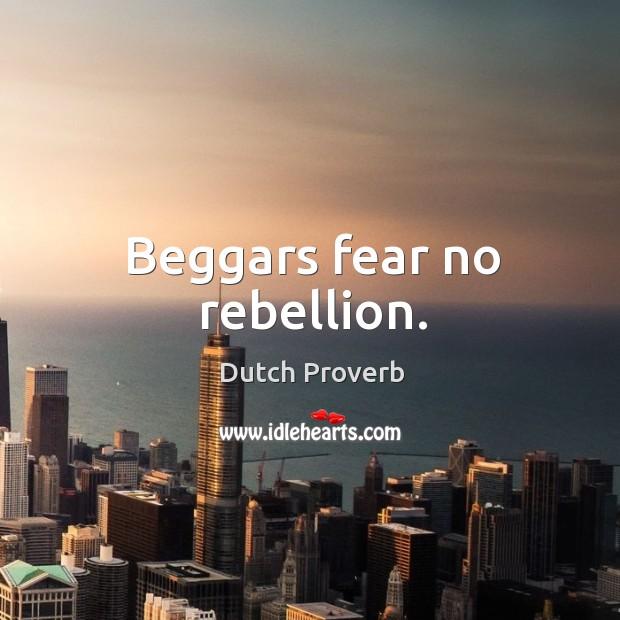 Beggars fear no rebellion. Dutch Proverbs Image
