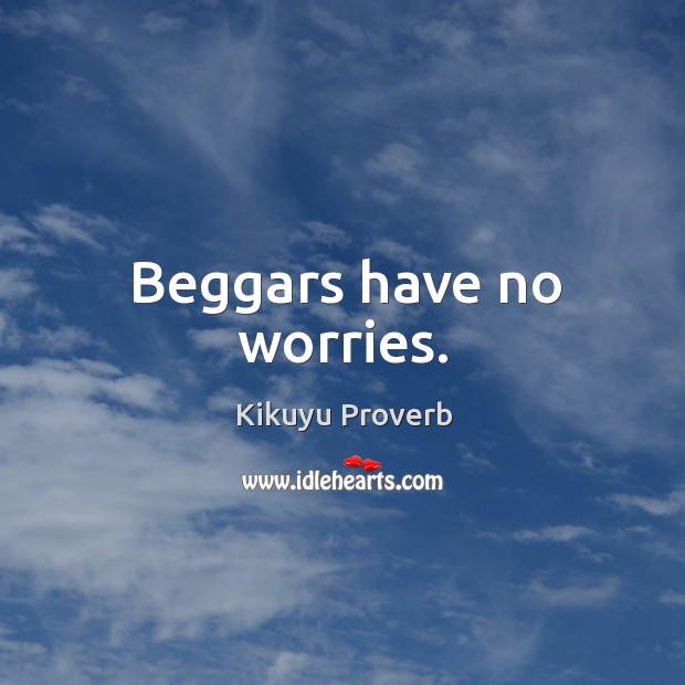 Beggars have no worries. Kikuyu Proverbs Image