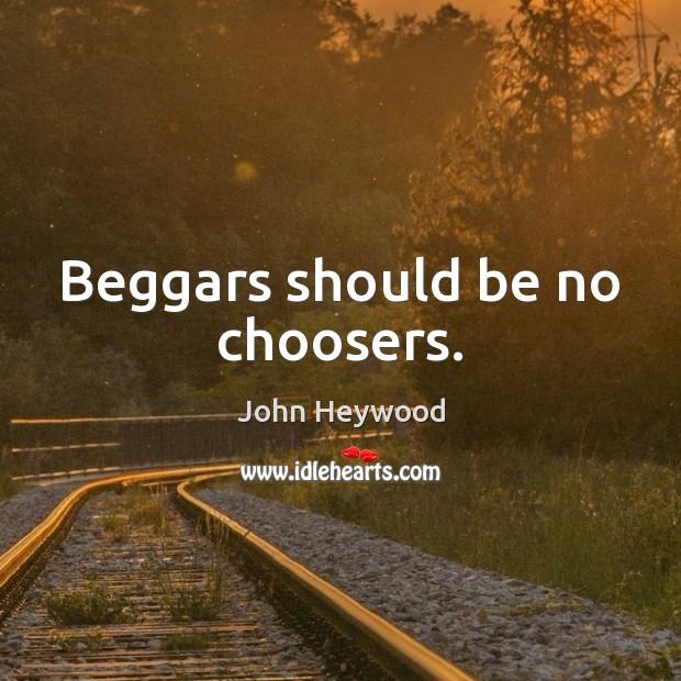 Beggars should be no choosers. Image