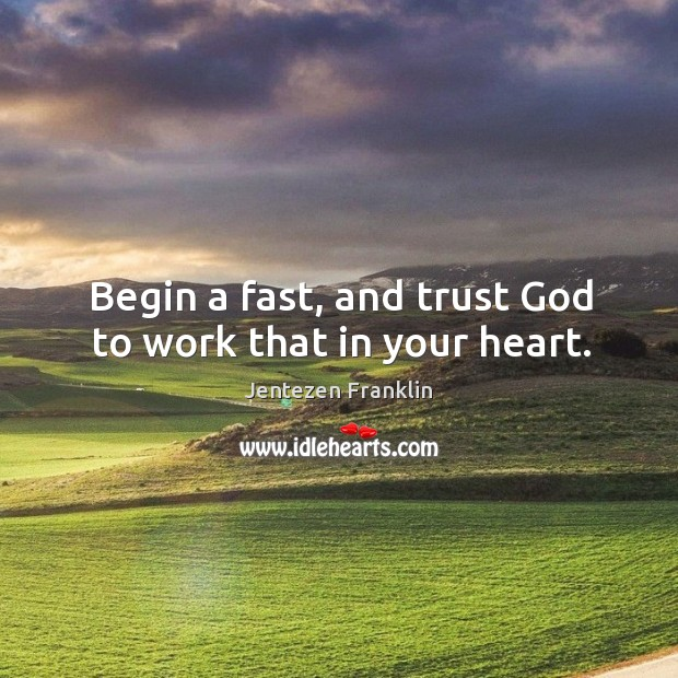 Begin a fast, and trust God to work that in your heart. Image