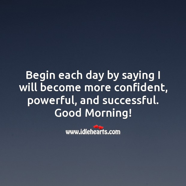 Image, Begin each day by saying I will become more confident, powerful, and successful.