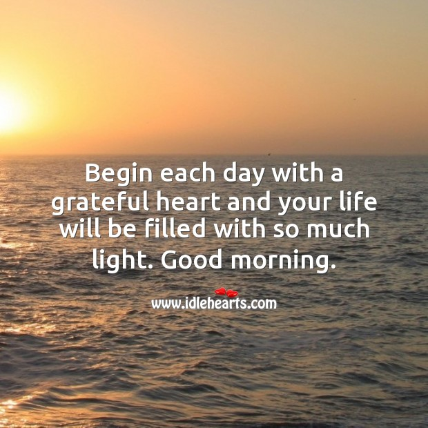 Begin each day with a grateful heart. Good morning. Image