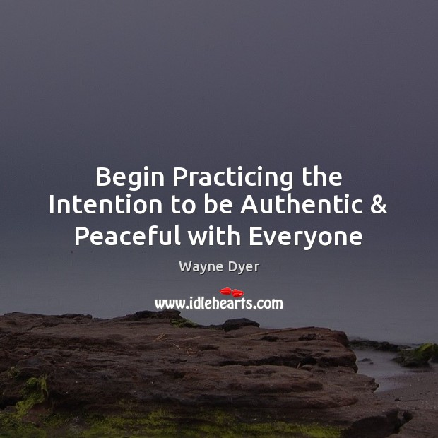 Image, Begin Practicing the Intention to be Authentic & Peaceful with Everyone