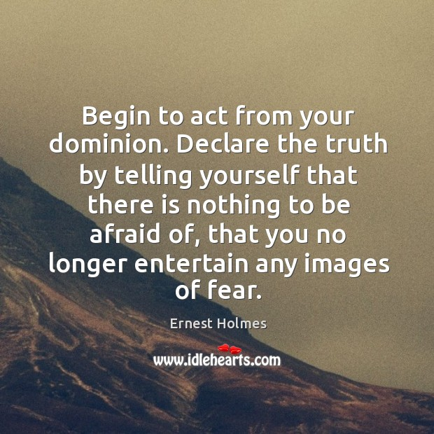 Image, Begin to act from your dominion. Declare the truth by telling yourself