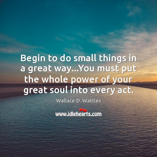 Image, Begin to do small things in a great way…You must put
