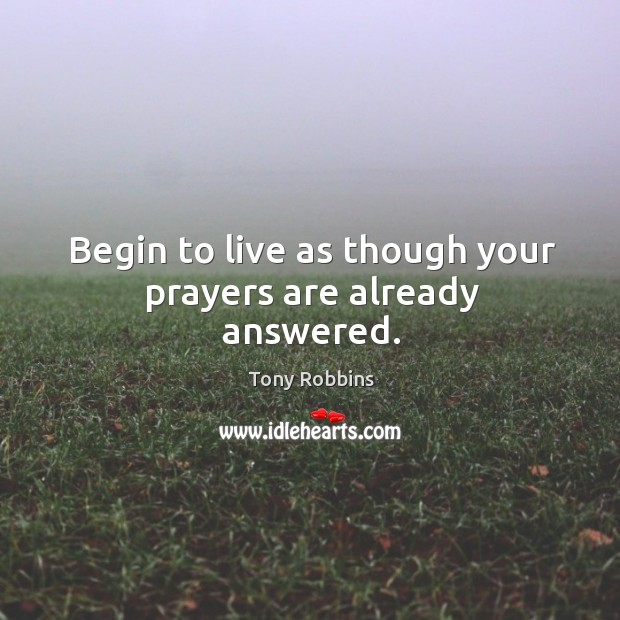 Image, Begin to live as though your prayers are already answered.