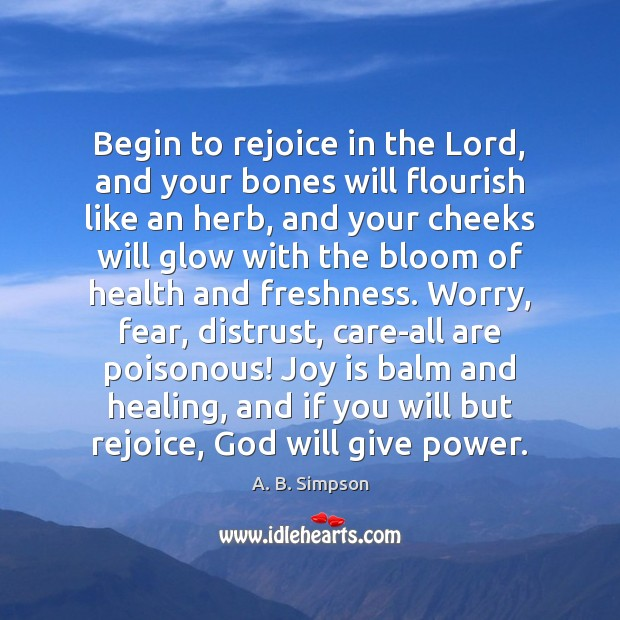 Begin to rejoice in the Lord, and your bones will flourish like Joy Quotes Image