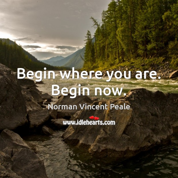 Begin where you are. Begin now. Image