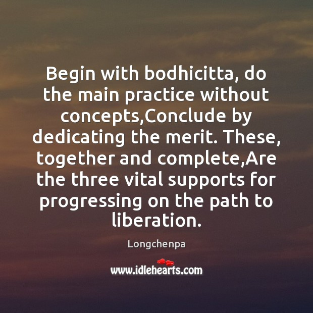 Image, Begin with bodhicitta, do the main practice without concepts,Conclude by dedicating