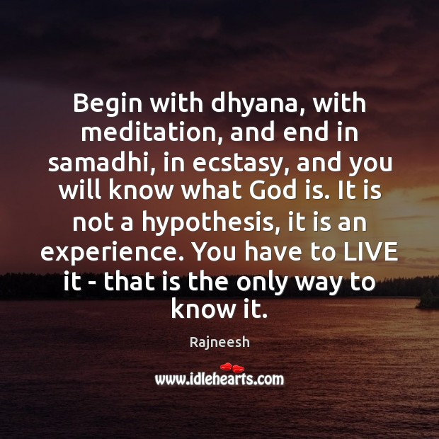 Image, Begin with dhyana, with meditation, and end in samadhi, in ecstasy, and