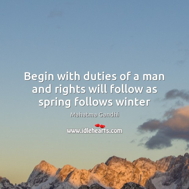 Image, Begin with duties of a man and rights will follow as spring follows winter