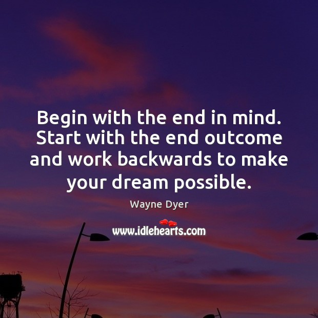 Begin with the end in mind. Start with the end outcome and Image