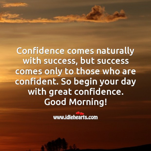 Begin your day with great confidence. Good Morning! Confidence Quotes Image