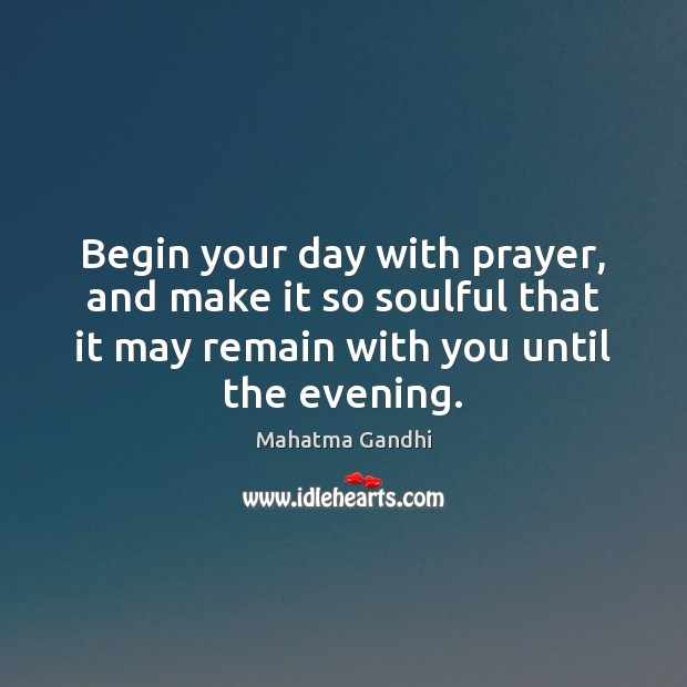 Image, Begin your day with prayer, and make it so soulful that it