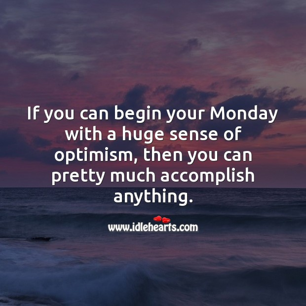 Begin your Monday with a huge sense of optimism. Monday Quotes Image