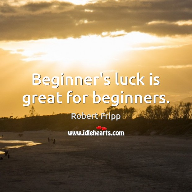 Image, Beginner's luck is great for beginners.