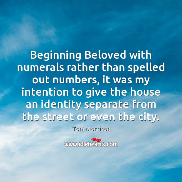 Beginning Beloved with numerals rather than spelled out numbers, it was my Toni Morrison Picture Quote