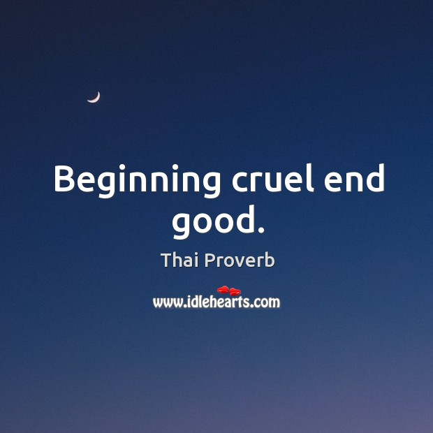 Beginning cruel end good. Thai Proverbs Image