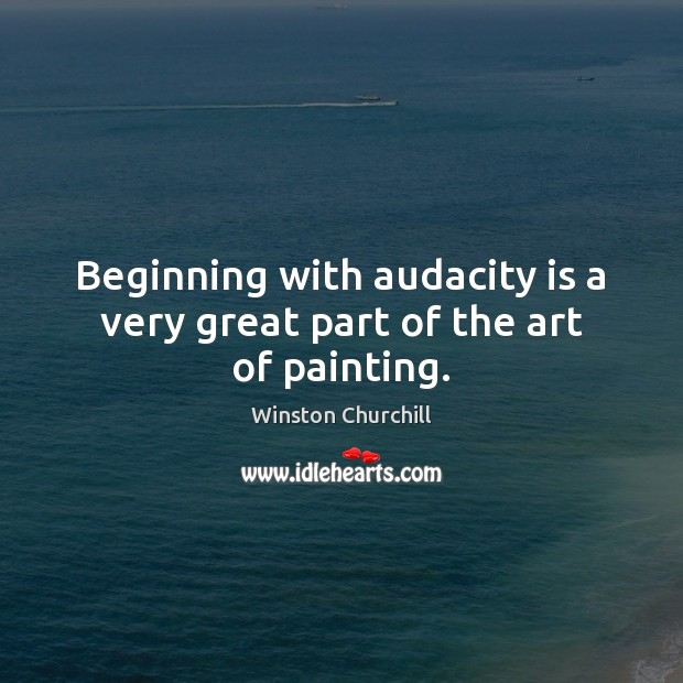 Image, Beginning with audacity is a very great part of the art of painting.