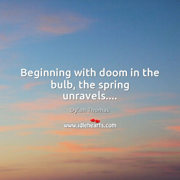 Beginning with doom in the bulb, the spring unravels…. Image