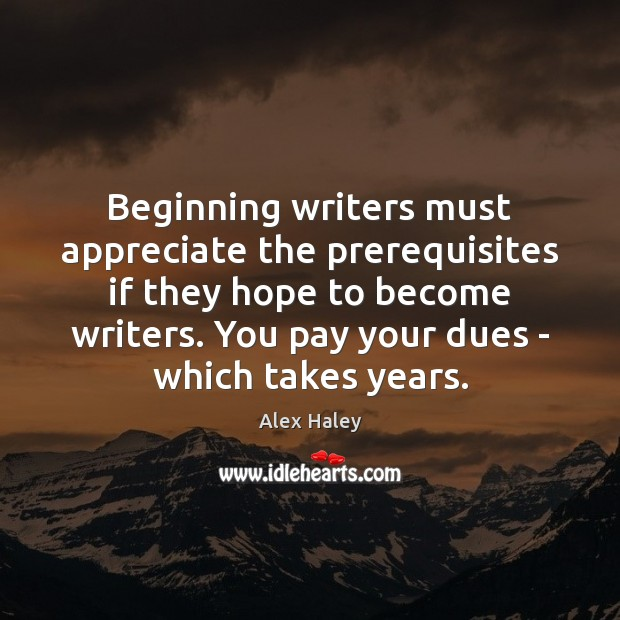 Image, Beginning writers must appreciate the prerequisites if they hope to become writers.