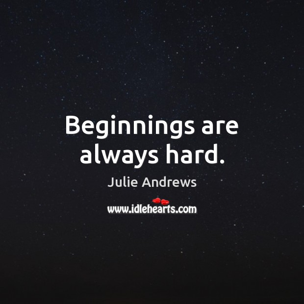 Beginnings are always hard. Image